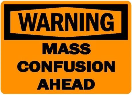 warning-mass-confusion-ahead1.jpg